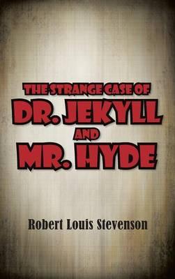 The Strange Case of Dr. Jekyll and Mr. Hyde (Hardback)