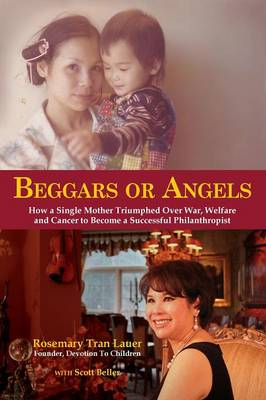 Beggars or Angels: How a Single Mother Triumphed Over War, Welfare and Cancer to Become a Successful Philanthropist (Paperback)