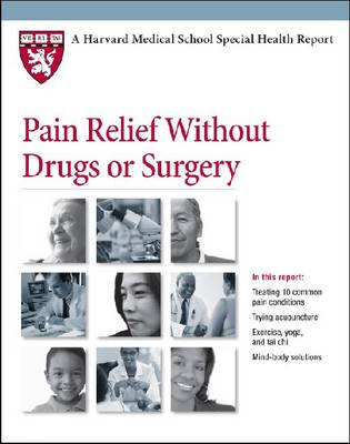 Pain Relief without Drugs or Surgery - Harvard Medical School Special Health Reports (Paperback)