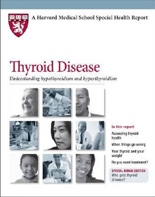 Thyroid Disease: Understanding Hypothyroidism and Hyperthyroidism - Harvard Medical School Special Health Reports (Paperback)