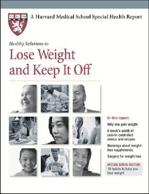 Healthy Solutions to Lose Weight and Keep it off - Harvard Medical School Special Health Reports (Paperback)