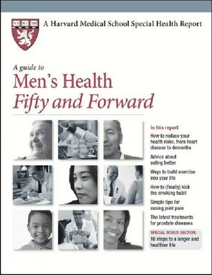 A Guide to Men's Health Fifty and Forward - Harvard Medical School Special Health Reports (Paperback)