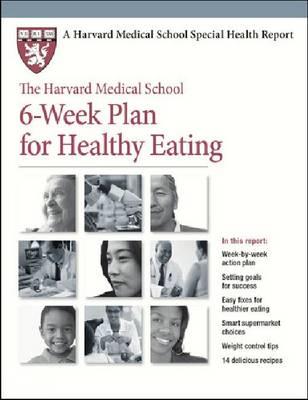 The Harvard Medical School 6-Week Plan for Healthy Eating - Harvard Medical School Special Health Reports (Paperback)