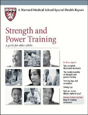 Strength and Power Training: A Guide for Older Adults - Harvard Medical School Special Health Reports (Paperback)