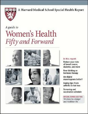 A Guide to Women's Health Fifty and Forward - Harvard Medical School Special Health Reports (Paperback)