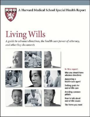 Living Wills: A Guide to Advance Directives, the Health Care Power of Attorney, and Other Key Documents - Harvard Medical School Special Health Reports (Paperback)