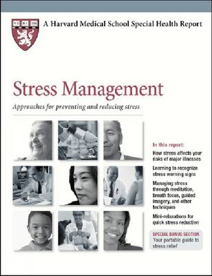 Stress Management: Approaches for Preventing and Reducing Stress - Harvard Medical School Special Health Reports (Paperback)