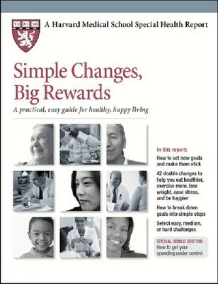 Simple Changes, Big Rewards: A Practical, Easy Guide for Healthy, Happy Living - Harvard Medical School Special Health Reports (Paperback)