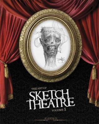 Art Of Sketch Theatre, The Volume 1 (Hardback)