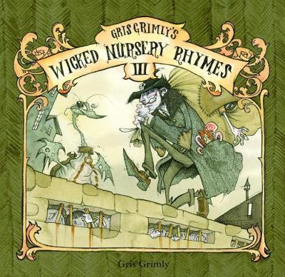 Gris Grimly's Wicked Nursery Rhymes Iii (Hardback)