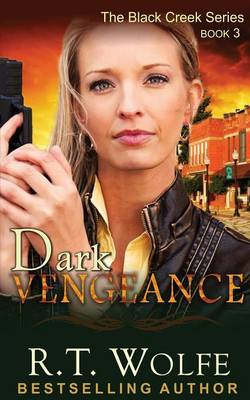 Dark Vengeance (the Black Creek Series, Book 3) (Paperback)