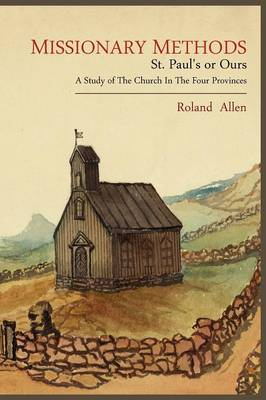 Missionary Methods: St. Paul's or Ours; A Study of the Church in the Four Provinces (Paperback)