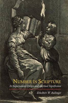 Number in Scripture: Its Supernatural Design and Spiritual Significance (Paperback)