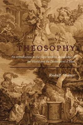 Theosophy: An Introduction to the Supersensible Knowledge of the World and the Destination of Man (Paperback)