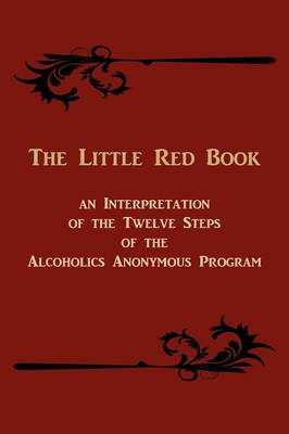 The Little Red Book. an Interpretation of the Twelve Steps of the Alcoholics Anonymous Program (Paperback)