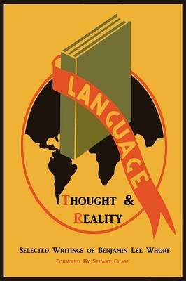 Language, Thought, and Reality: Selected Writings of Benjamin Lee Whorf (Paperback)