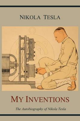 My Inventions: The Autobiography of Nikola Tesla (Paperback)