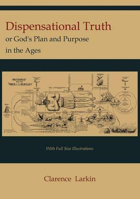 Dispensational Truth [With Full Size Illustrations], or God's Plan and Purpose in the Ages (Paperback)