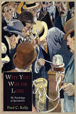Why You Win or Lose: The Psychology of Speculation (Paperback)