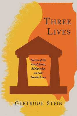 Three Lives: Stories of the Good Anna, Melanctha, and the Gentle Lena (Paperback)
