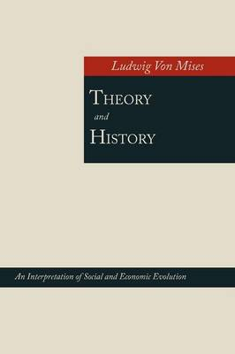 Theory and History; An Interpretation of Social and Economic Evolution (Paperback)