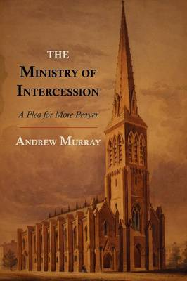 The Ministry of Intercession: A Plea for More Prayer (Paperback)