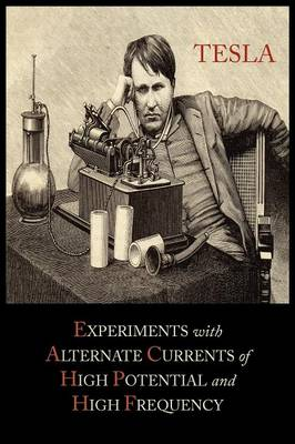 Experiments with Alternate Currents of High Potential and High Frequency (Paperback)