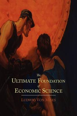 The Ultimate Foundation of Economic Science: An Essay on Method (Paperback)