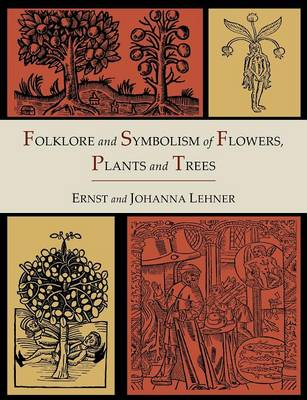 Folklore and Symbolism of Flowers, Plants and Trees [Illustrated Edition] (Paperback)