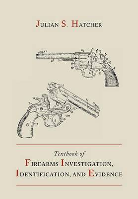 Textbook of Firearms Investigation, Identification and Evidence Together with the Textbook of Pistols and Revolvers (Paperback)