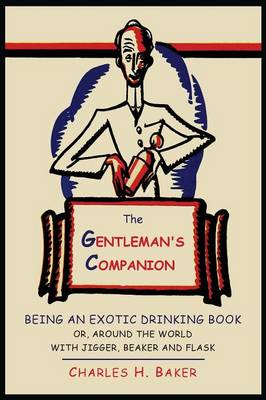 The Gentleman's Companion: Being an Exotic Drinking Book Or, Around the World with Jigger, Beaker and Flask (Paperback)
