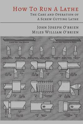How to Run a Lathe: The Care and Operation of a Screw Cutting Lathe (Paperback)
