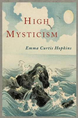 High Mysticism: A Series of Twelve Studies in the Wisdom of the Sages of the Ages (Paperback)