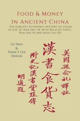 Food & Money in Ancient China: The Earliest Economic History of China to A.D. 25 [Han Shu 24] (Paperback)