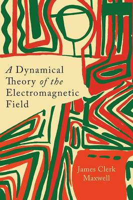 A Dynamical Theory of the Electromagnetic Field (Paperback)