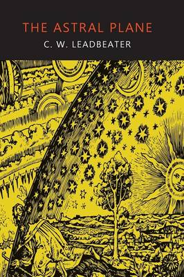 The Astral Plane: Its Scenery, Inhabitants, and Phenomena (Paperback)