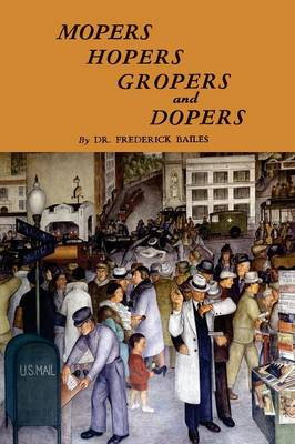 Mopers, Hopers, Gropers, and Dopers (Paperback)