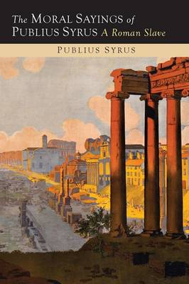 The Moral Sayings of Publius Syrus: A Roman Slave (Paperback)