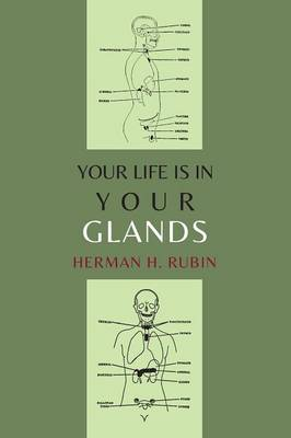 Your Life Is in Your Glands: How Your Endocrine Glands Affect Your Mental, Physical and Sexual Health (Paperback)