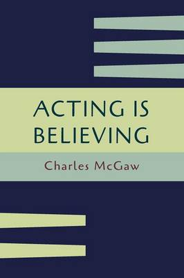 Acting Is Believing: A Basic Method for Beginners [Reprint of First Edition] (Paperback)