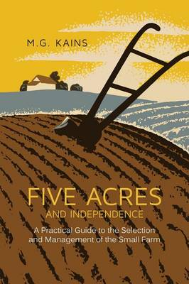 Five Acres and Independence: A Practical Guide to the Selection and Management of the Small Farm (Paperback)