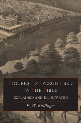 Figures of Speech Used in the Bible Explained and Illustrated (Hardback)