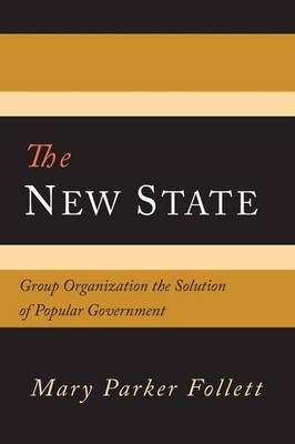 The New State: Group Organization the Solution of Popular Government (Paperback)