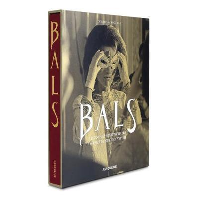 Bals: Legendary Costume Balls of the Twentieth Century (Hardback)