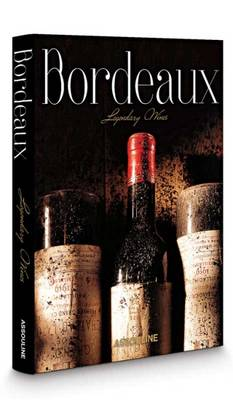 Bordeaux, Legendary Wines - Classics (Hardback)