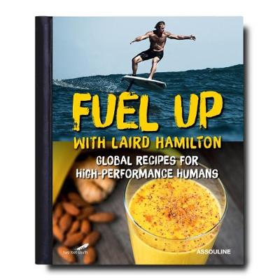 Fuel Up with Laird Hamilton: Global Recipes for High-Performance Humans (Hardback)
