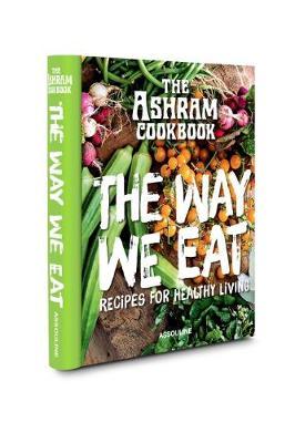 Ashram Cookbook: The Way We Eat: Recipes for Healthy Living (Hardback)
