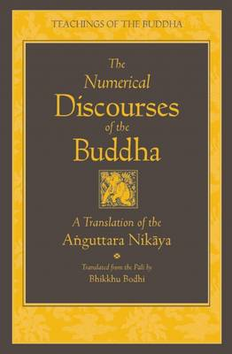 The Numerical Discourses of the Buddha: A Complete Translation of the Anguttara Nikaya - Teachings of the Buddha (Hardback)