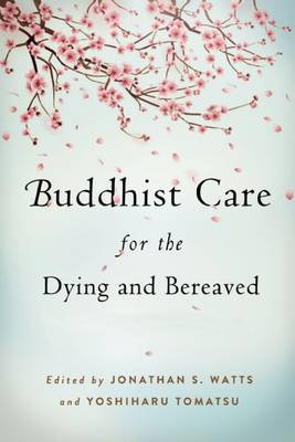 Buddhist Care for the Dying and Bereaved: Global Perspectives (Paperback)