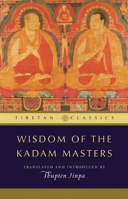 Wisdom of the Kadam Masters - Tibetan Classics (Paperback)